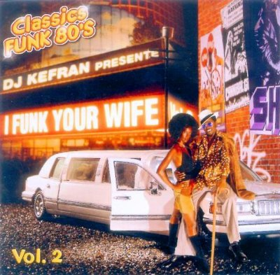 "T�l�chargez gratuitement la MIXTAPE de DJ Kefran (La Meute) ""I Funk Your Wife Vol. 2"""