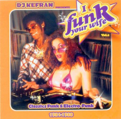 "T�l�chargez gratuitement la MIXTAPE de DJ Kefran (La Meute) ""I Funk Your Wife Vol. 1"""